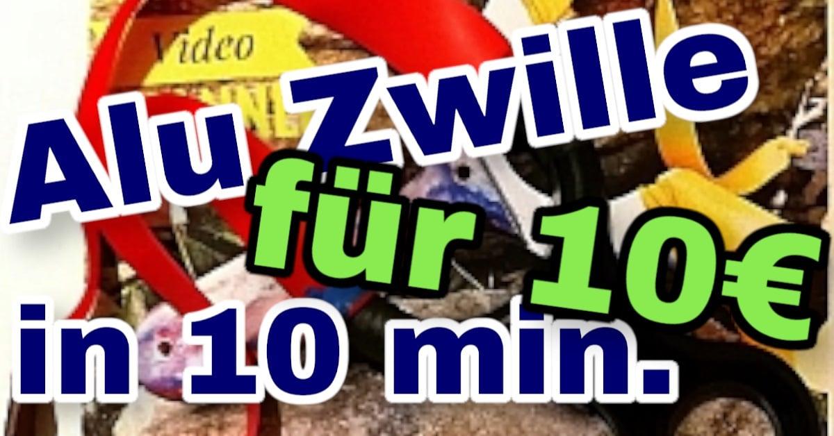 Alu Zwille für 10 Euro in 10 Min